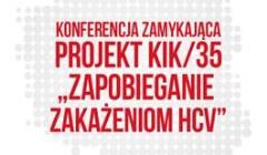 """Informacja z konferencji zamykającej Projekt KIK/35 """"Zapobieganie zakażeniom HCV"""""""