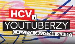 HCV i youtuberzy </br>Cała Polska goni rekiny